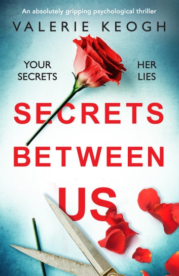 Secrets Between Us - An absolutely gripping psychological thriller ebook by Valerie Keogh