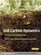 Soil Carbon Dynamics ebook by Werner L. Kutsch,Michael Bahn,Andreas Heinemeyer