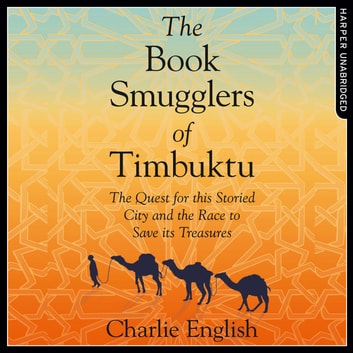 The Book Smugglers of Timbuktu: The Quest for this Storied City and the Race to Save Its Treasures audiobook by Charlie English