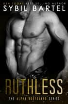 Ruthless - The Alpha Bodyguard Series, #4 ebook by Sybil Bartel