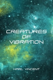 Creatures of Vibration ebook by Harl Vincent