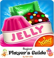 Candy Crush Jelly Saga: Unoffical Player's Guide with Best Tips, Tricks, Cheats, Hacks, Strategies, Best hints to Play, Double Your Score and Level Up Fast ebook by RAY ONE