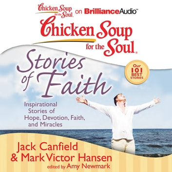 Chicken Soup for the Soul: Stories of Faith - Inspirational Stories of Hope, Devotion, Faith, and Miracles audiobook by Jack Canfield,Mark Victor Hansen
