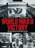 World War II Victory: The Pivotal Events That won The War ebook by Morin Bishop