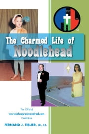 The Charmed Life of Noodlehead ebook by Jr., P.E. Fernand J. Tiblier