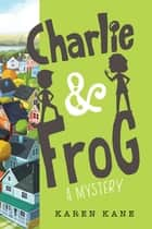 Charlie and Frog ebook by Karen Kane