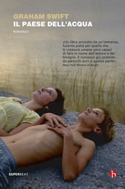 Il paese dell'acqua ebook by Graham Swift,Graham Swift