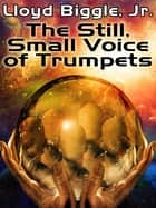 The Still, Small Voice of Trumpets ebook by Lloyd Biggle Jr.