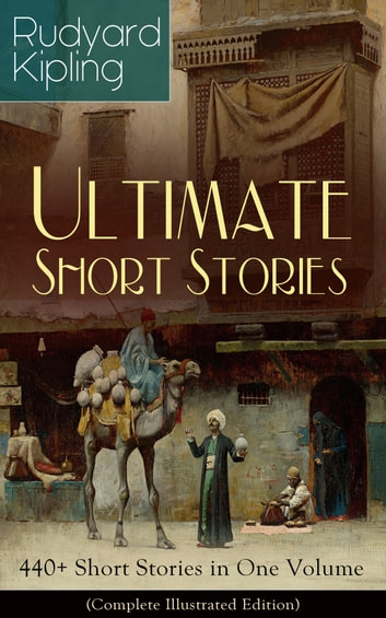 Rudyard Kipling Ultimate Short Story Collection: 440+ Short Stories in One Volume (Complete Illustrated Edition) - Plain Tales from the Hills, Soldier's Three, The Jungle Book, The Phantom 'Rickshaw and Other Ghost Stories, Land and Sea Tales, The Eyes of Asia... ekitaplar by Rudyard Kipling