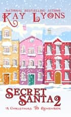 Secret Santa 2 - A Christmas To Remember ebook by Kay Lyons
