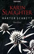 Harter Schnitt - Thriller ebook by Karin Slaughter, Klaus Berr