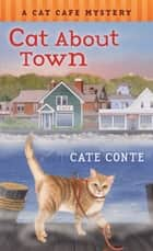 Cat About Town - A Cat Cafe Mystery ebook by Cate Conte