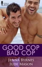 Good Cop, Bad Cop ebook by Jenna Byrnes,Jude Mason