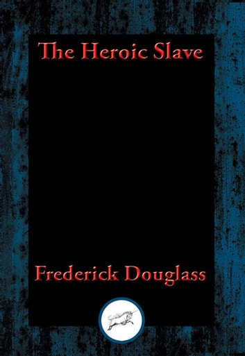The Heroic Slave - With Linked Table of Contents ebook by Frederick Douglass