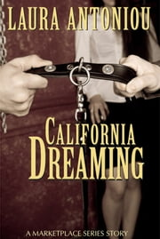 California Dreaming - A Marketplace Short Story ebook by Laura Antoniou