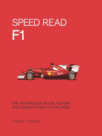 Speed Read F1 - The Technology, Rules, History and Concepts Key to the Sport ebook by Stuart Codling