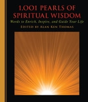 1,001 Pearls of Spiritual Wisdom - Words to Enrich, Inspire, and Guide Your Life ebook by Kim Lim
