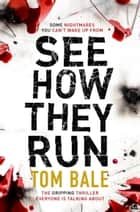 See How They Run - The gripping thriller that everyone is talking about 電子書 by Tom Bale