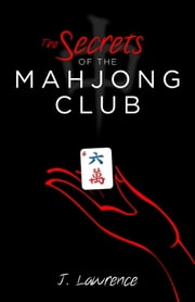 The Secrets of the Mahjong Club ebook by J Lawrence