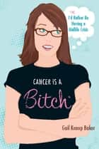 Cancer Is a Bitch ebook by Gail Konop Baker