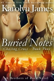 Buried Notes (Chasing Cross Book Four) (A Brothers of Rock Novel) ebook by Karolyn James