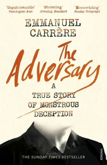 The Adversary - A True Story of Monstrous Deception ebook by Emmanuel Carrère