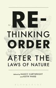 Rethinking Order - After the Laws of Nature ebook by Nancy Cartwright,Professor Keith Ward