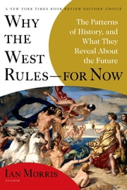 Why the West Rules--for Now - The Patterns of History, and What They Reveal About the Future ebook by Kobo.Web.Store.Products.Fields.ContributorFieldViewModel