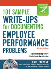101 Sample Write-Ups for Documenting Employee Performance Problems - A Guide to Progressive Discipline & Termination ebook by Paul Falcone