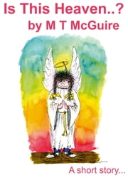 Is This Heaven? ebook by M T McGuire