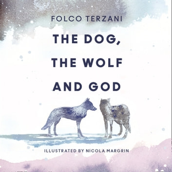 The Dog, the Wolf and God audiobook by Folco Terzani
