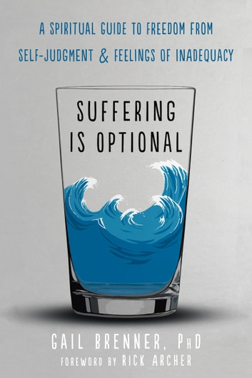 Suffering Is Optional - A Spiritual Guide to Freedom from Self-Judgment and Feelings of Inadequacy ebook by Gail Brenner, PhD