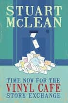 Time Now for the Vinyl Cafe Story Exchange ebook by Stuart McLean