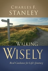 Walking Wisely - Real Life Solutions for Life's Journey ebook by Charles Stanley