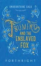 Tsumiko and the Enslaved Fox ebook by FORTHRIGHT