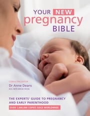 Your New Pregnancy Bible - The Experts' Guide to Pregnancy and Early Parenthood ebook by Anne Deans