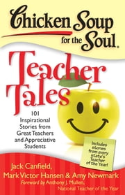 Chicken Soup for the Soul: Teacher Tales - 101 Inspirational Stories from Great Teachers and Appreciative Students ebook by Jack Canfield,Mark Victor Hansen,Amy Newmark