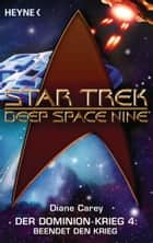 Star Trek - Deep Space Nine: Beendet den Krieg! - Der Dominion-Krieg 4 - Roman ebook by Diane Carey, Andreas Brandhorst