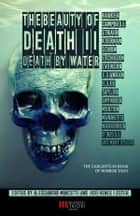 The Beauty of Death Vol.2 - Death by Water - The Gargantuan Book of Horror Tales ebook by
