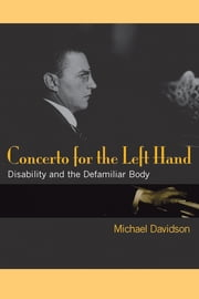 Concerto for the Left Hand: Disability and the Defamiliar Body ebook by Michael Davidson