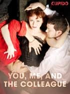 You, Me, and the Colleague ebook by Cupido, Saga Egmont