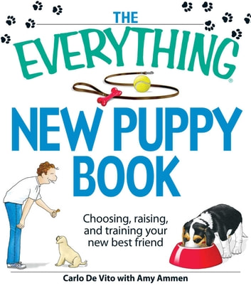 The Everything New Puppy Book - Choosing, raising, and training your new best friend ebook by Carlo De Vito,Amy Ammen