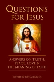 Questions for Jesus - Answers on Truth, Peace, Love & The Meaning of Faith ebook by Tonia Jenkins