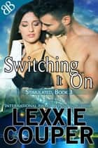Switching It On - Action and Adventure Australian Second Chance Romantic Suspense ebook by Lexxie Couper