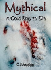 Mythical: A Cold Day to Die ebook by C J Austin