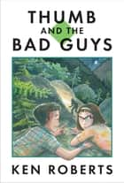 Thumb and the Bad Guys ebook by Ken Roberts,Leanne Franson