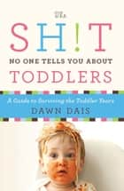 The Sh!t No One Tells You About Toddlers ebook by Dawn Dais