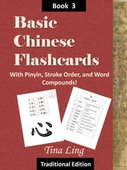 Basic Chinese Flash Cards 3, with Stroke Order, Pinyin, and Word Compounds! (Traditional Characters) ebook by Tina Ling