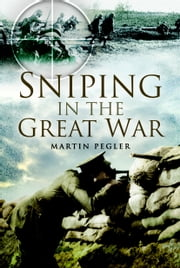 Sniping in the Great War ebook by Martin  Pegler