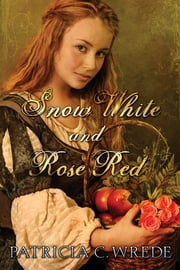 Snow White and Rose Red ebook by Patricia Wrede